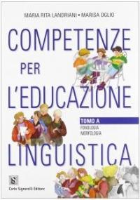 COMPETENZE PER L'EDUCAZIONE LINGUISTICA, tomo B: sintassi, lessico e lingua, comunicazione, testo e abilità comunicative
