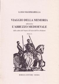Viaggio della memoria attraverso l'Abruzzo medioevale dalla caduta dell'Impero all'inizio dell'Evo Moderno (Parte II)