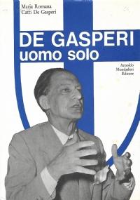 DE GASPERI, UOMO SOLO. [ PRIMA  EDIZIONE. MILANO, ARNOLDO MONDADORI EDITORE (COLLANA ''LE SCIE''). MAGGIO 1964  ].