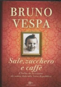 Sale, zucchero e caff� L�Italia che ho vissuta da nonna Aida alla Terza Repubblica