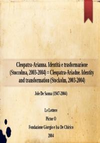 Cleopatra-Arianna. Identità e trasformazione (Stoccolma, 2003-2004) = Cleopatra-Ariadne. Identity and transformation (Stockolm, 2003-2004)