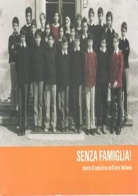 SENZA FAMIGLIA. STORIE DI AMICIZIA NELL�ARTE ITALIANA