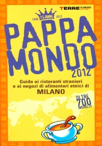 PAPPAMONDO 2012. Guida ai ristoranti stranieri e ai negozi di alimentari di Milano