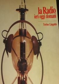 LA RADIO, IERI, OGGI, DOMANI - TORINO LINGOTTO