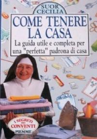 COME TENERE LA CASA - La guida utile e completa per una perfetta padrona di casa