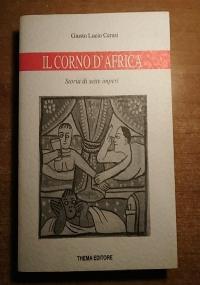 IL CORNO D'AFRICA STORIA DI SETTE IMPERI (SOMALIA, ETIOPIA, ERITREA)