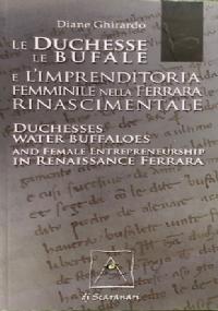 LE DUCHESSE LE BUFALE E L'IMPRENDITORIA FEMMINILE NELLA FERRARA RINSCIMENTALE