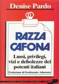 Razza cafona. Lussi, privilegi, vizi e debolezze dei potenti italiani