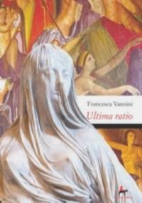 Ultima ratio. Morte di una Vergine Vestale alla corte di Nerone