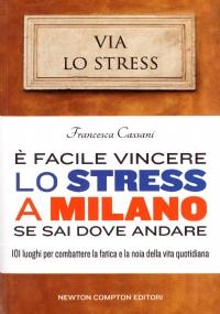 E' FACILE VINCERE LO STRESS A MILANO SE SAI DOVE ANDARE
