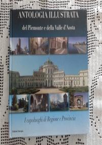 ANTOLOGIA ILLUSTRATA DEL PIEMONTE E DELLA VALLE D' AOSTA  I capoluoghi di Regione e Provincia Vol. 2