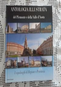 ANTOLOGIA ILLUSTRATA DEL PIEMONTE E DELLA VALLE D' AOSTA  I capoluoghi di Regione e Provincia Vol. 1