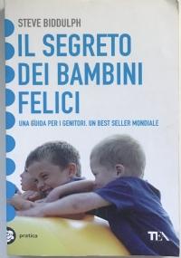 Il segreto dei bambini felici una guida per i genitori. Un best seller mondiale