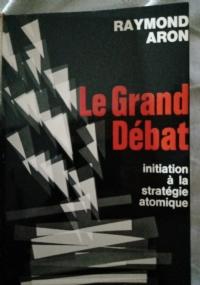 Le grand débat: initiation à la stratégie atomique / Raymond Aron