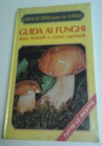 GUIDA AI FUNGHI dove trovarli e come cucinarli