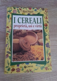 I cereali proprietà, usi e virtù