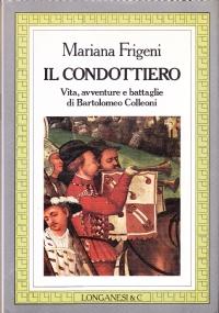 Il condottiero. Vita, avventure e battaglie di Bartolomeo Colleoni