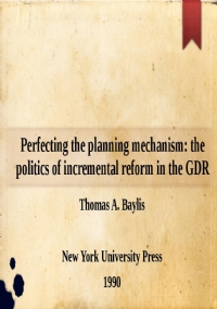 Perfecting the planning mechanism: the politics of incremental reform in the GDR