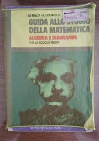 GUIDA ALLO STUDIO DELLA MATEMATICA, ALGEBRA