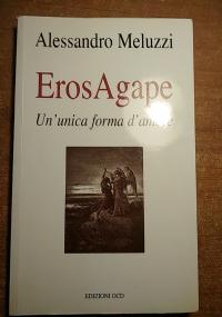 EROSAGAPE Un'unica forma d'amore (Eros Agape)