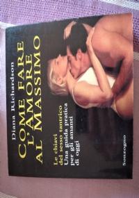 Come fare l'amore al massimo Le chiavi del sesso tantrico Una guida per gli amanti di oggi
