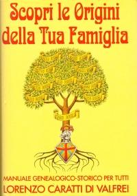 SCOPRI LE ORIGINI DELLA TUA FAMIGLIA. Manuale genealogico-storico per tutti