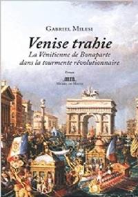 Venise trahie La Vénitienne de Bonaparte dans la tourmente révolutionnaire