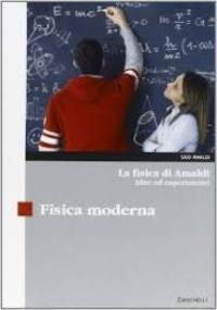 La fisica di Amaldi - Fisica moderna