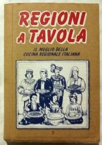 REGIONI A TAVOLA. IL MEGLIO DELLA CUCINA REGIONALE ITALIANA