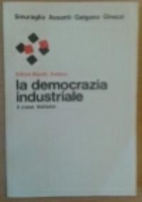LA DEMOCRAZIA INDUSTRIALE. Il caso italiano