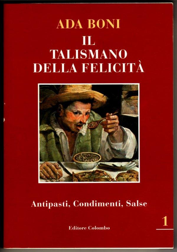 IL TALISMANO DELLA FELICITÀ - Volume 1: Antipasti, condimenti, salse - [COME NUOVO]