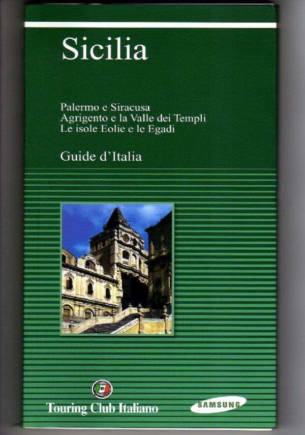 SICILIA. Palermo e Siracusa. Agrigento e la Valle dei Templi. Le isole Eolie e le Egadi (Guida illustrata TCI) - [NUOVO]