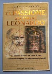 La Passione secondo Leonardo. La Sindone di Torino e il Genio di Vinci. L'ombra di un segreto che ha attraversato i secoli