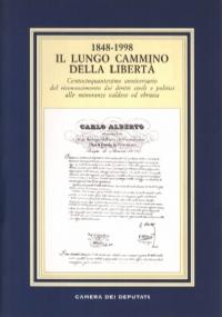 1848-1998 IL LUNGO CAMMINO DELLA LIBERTÀ. Centocinquantesimo anniversario del riconoscimento dei diritti civili e politici alle minoranze valdese ed ebraica - [NUOVO]