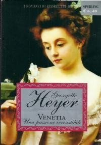 VENETIA - UNA PASSIONE IRRESISTIBILE **Georgette Heyer **