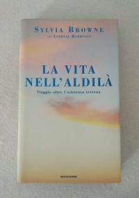 LA VITA NELL'ALDILA' / Sylvia Browne con Lindsay Harrison 1° edizione settembre 2002!