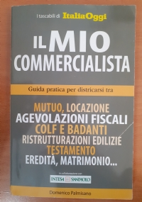 Il mio Commercialista - Guida Pratica per Districarsi tra Mutuo, Locazione, Agevolazioni Fiscali, Colf e Badanti...