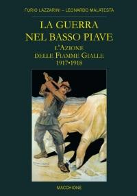 LA GUERRA NEL BASSO PIAVE. L'AZIONE DELLE FIAMME GIALLE - 1917-1918