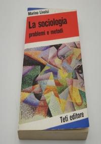 La sociologia. Problemi e metodi di Marino Livolsi
