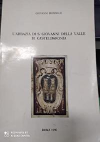 L'ABBAZIA DI SAN GIOVANNI DELLA VALLE DI  CASTELBARONIA