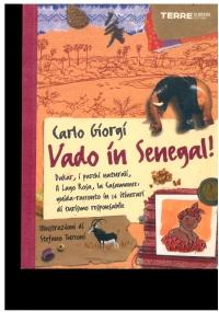 Vado in Senegal! Dakar, i parchi naturali, il Lago Rosa, la Casamance, guida-racconto in 16 itinerari di turismo responsabile. Illustrazioni di Stefano Turconi. Carlo Giorgi.