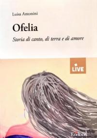 Ofelia. Storia di canto, di terra e di amore