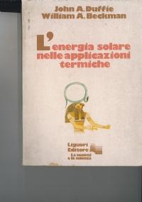 L'ENERGIA SOLARE NELLE APPLICAZIONI TERMICHE. J. A. DUFFIE. W. A. BECKMAN