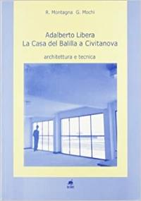 Adalberto Libera. La Casa del Balilla a Civitanova. Architettura e tecnica