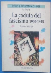 La caduta del fascismo 1940-1945