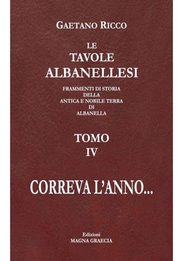 Le Tavole Albanellesi. Frammenti Di Storia Della Antica E Nobile Terra Di Albanella