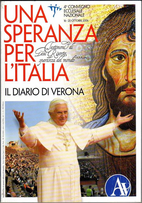 UNA SPERANZA PER L'ITALIA. Il diario di Verona - 4° Convegno Ecclesiale Nazionale, 16-20 Ottobre 2006 «Testimoni di Gesù Risorto, speranza del mondo» - [NUOVO]