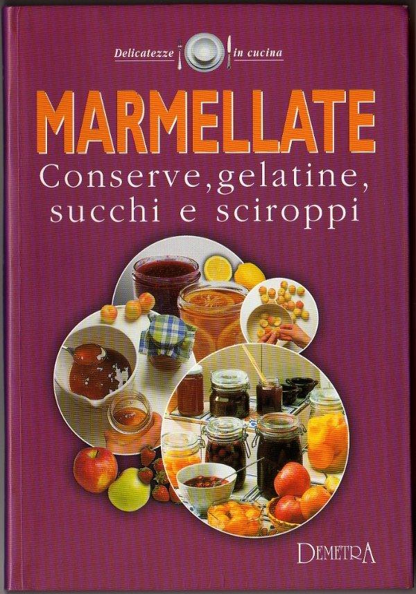 MARMELLATE. Conserve, gelatine, succhi e sciroppi (Ricettario illustrato) - [NUOVO]