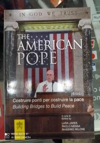 THE AMERICAN POPE.COSTRUIRE PONTI PER COSTRUIRE LA PACE