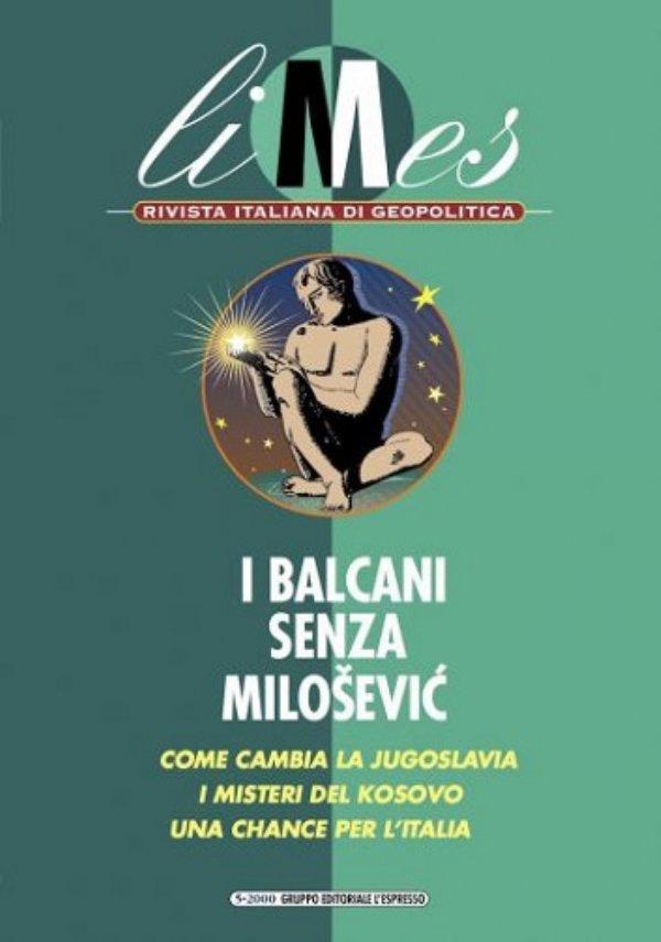 Limes n. 5/2000: I BALCANI SENZA MILOSEVIC. Come cambia la Jugoslavia - I misteri del Kosovo - Una chance per l'Italia - [COME NUOVO]